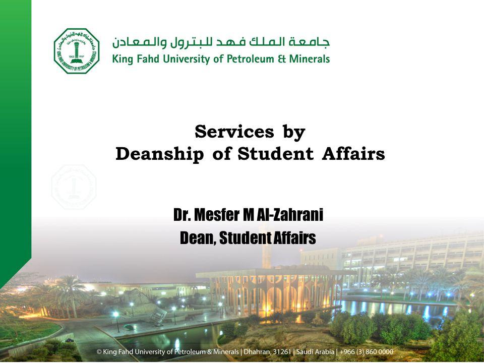 Dr. Mesfer M Al-Zahrani Dean, Student Affairs Services by Deanship of Student Affairs