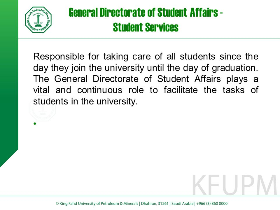 General Directorate of Student Affairs - Student Services Responsible for taking care of all students since the day they join the university until the day of graduation.