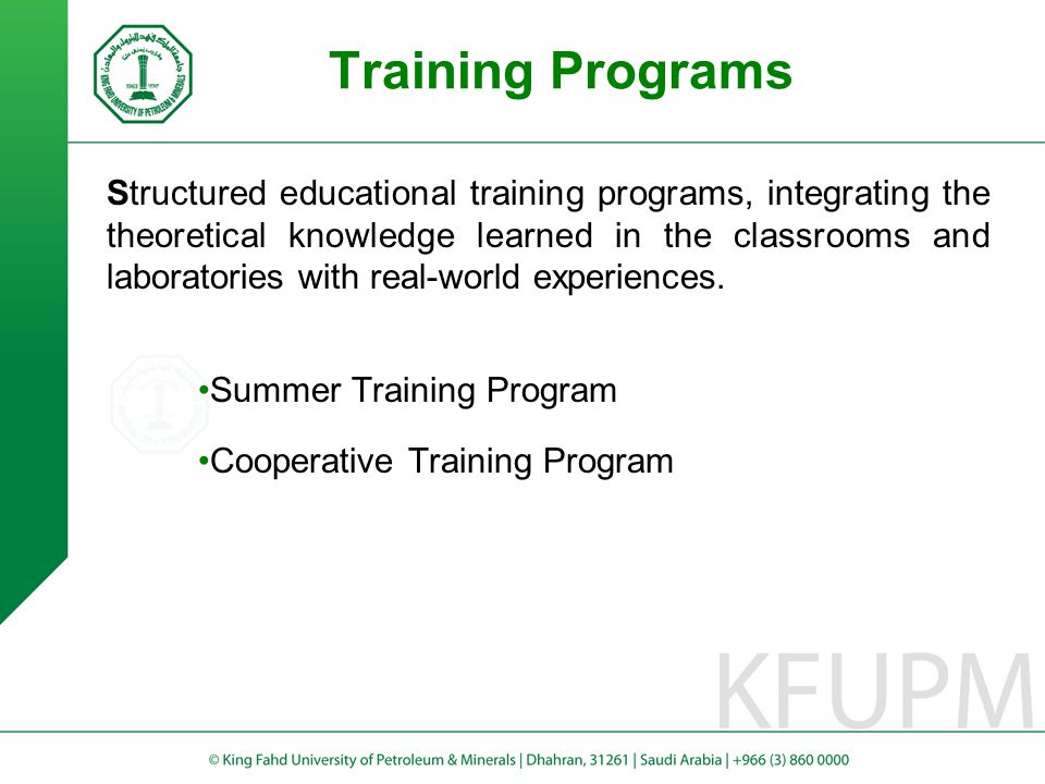 Training Programs Structured educational training programs, integrating the theoretical knowledge learned in the classrooms and laboratories with real-world experiences.
