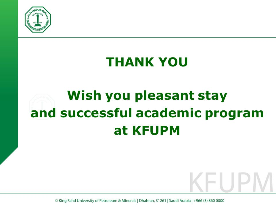 THANK YOU Wish you pleasant stay and successful academic program at KFUPM