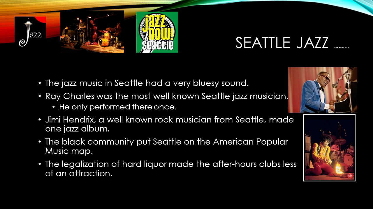 SEATTLE JAZZ YOUR SECRET LOVER The jazz music in Seattle had a very bluesy sound.