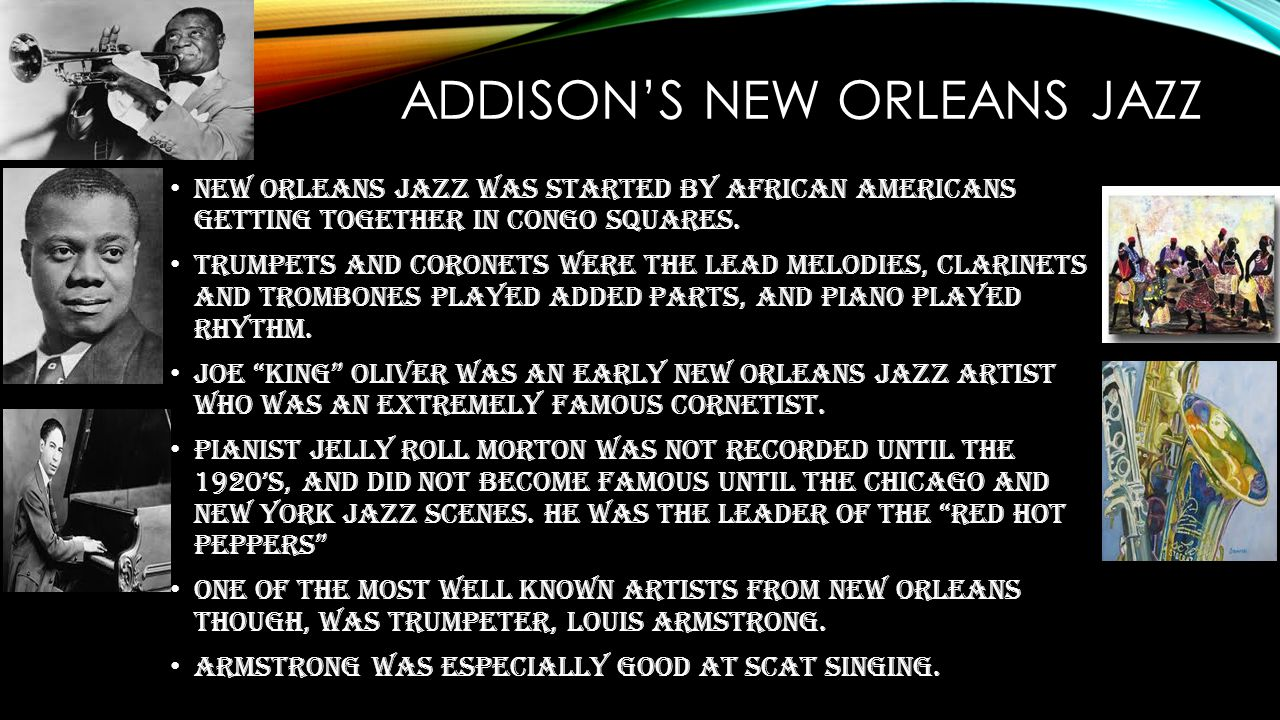 ADDISON'S NEW ORLEANS JAZZ New Orleans jazz was started by African Americans getting together in Congo squares.