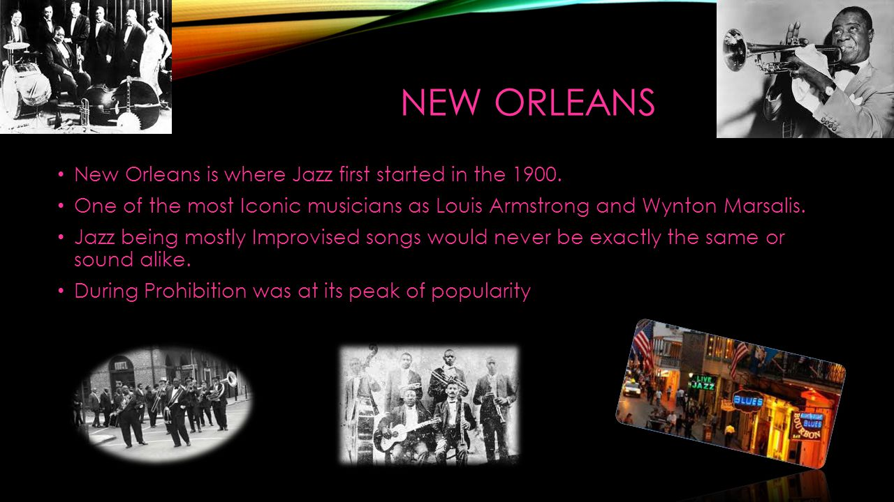 NEW ORLEANS New Orleans is where Jazz first started in the 1900.