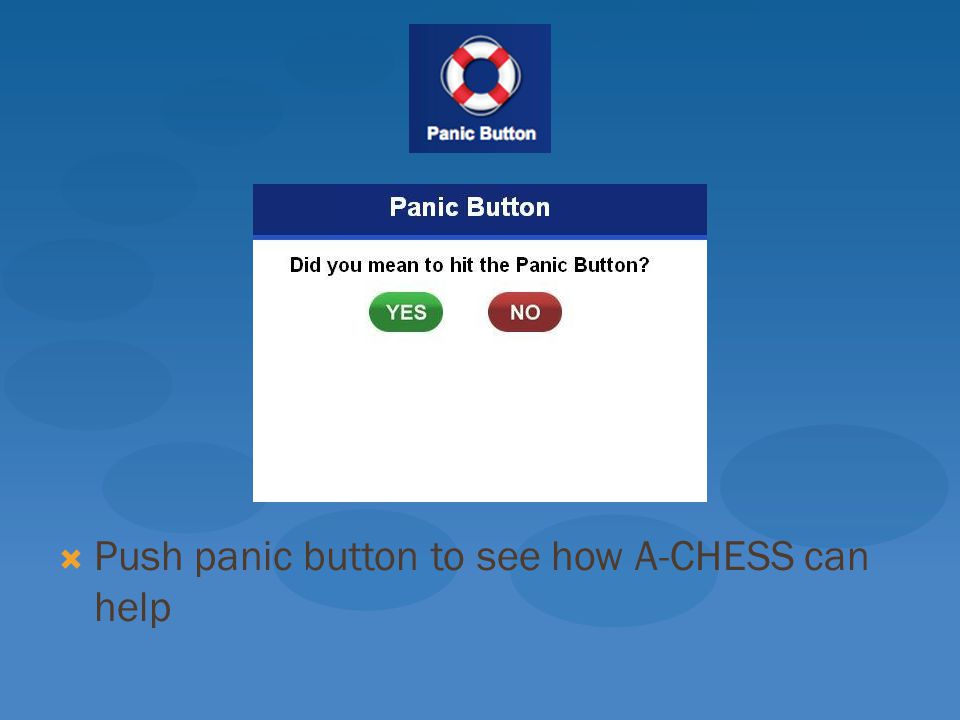  Push panic button to see how A-CHESS can help