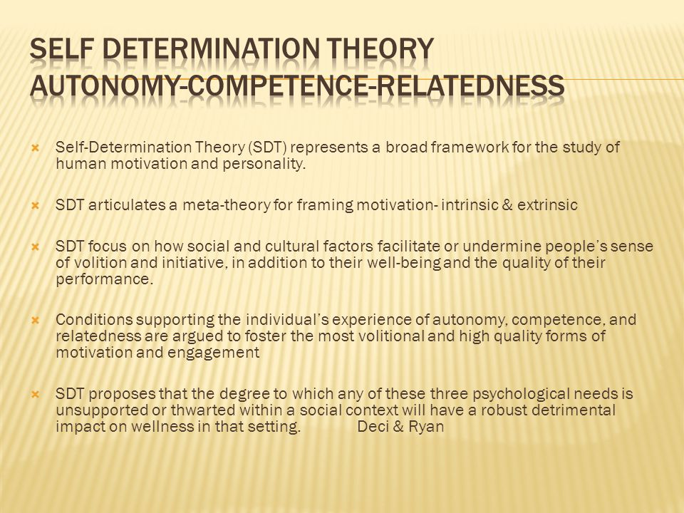  Self-Determination Theory (SDT) represents a broad framework for the study of human motivation and personality.