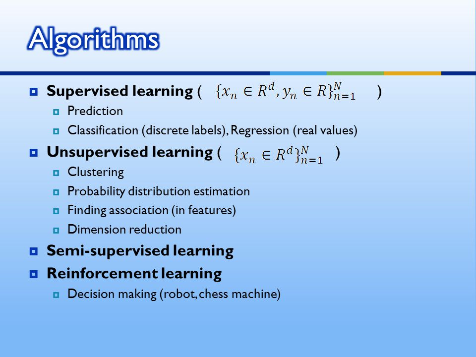  Supervised learning ( )  Prediction  Classification (discrete labels), Regression (real values)  Unsupervised learning ( )  Clustering  Probabi