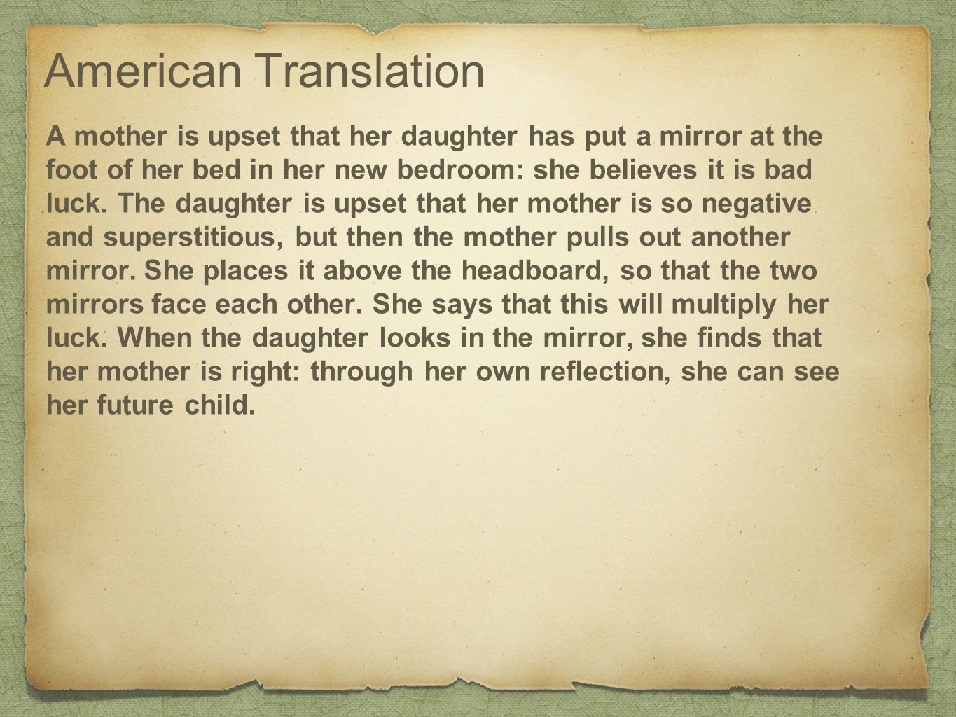 American Translation A mother is upset that her daughter has put a mirror at the foot of her bed in her new bedroom: she believes it is bad luck.