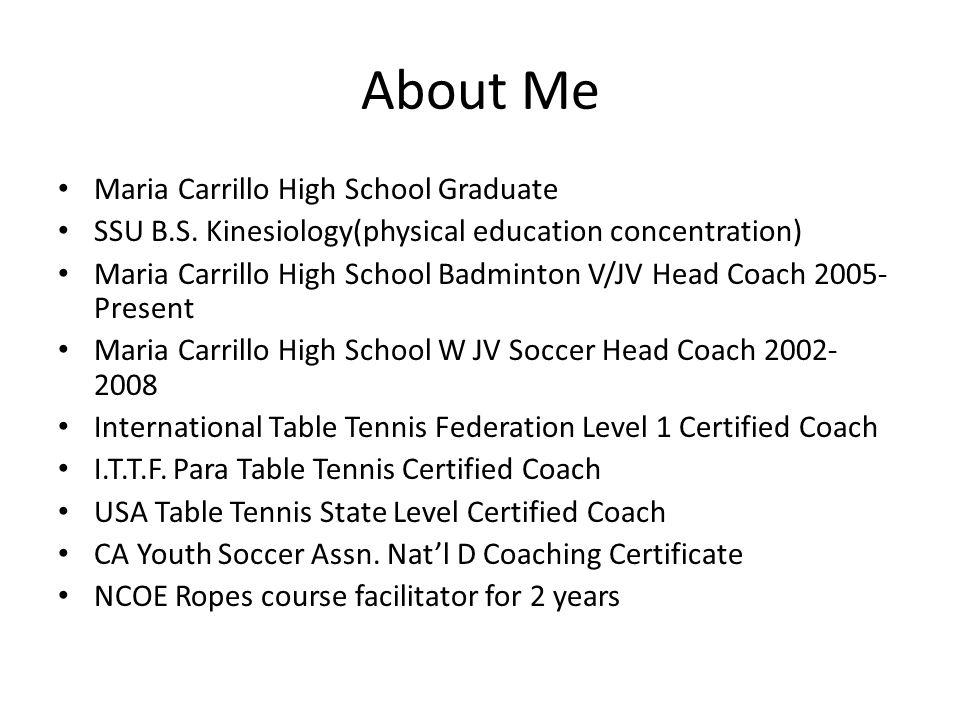 About Me Maria Carrillo High School Graduate SSU B.S.