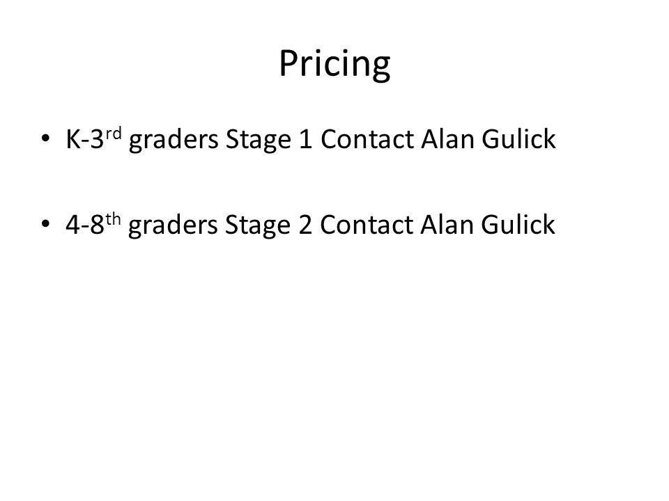 Pricing K-3 rd graders Stage 1 Contact Alan Gulick 4-8 th graders Stage 2 Contact Alan Gulick