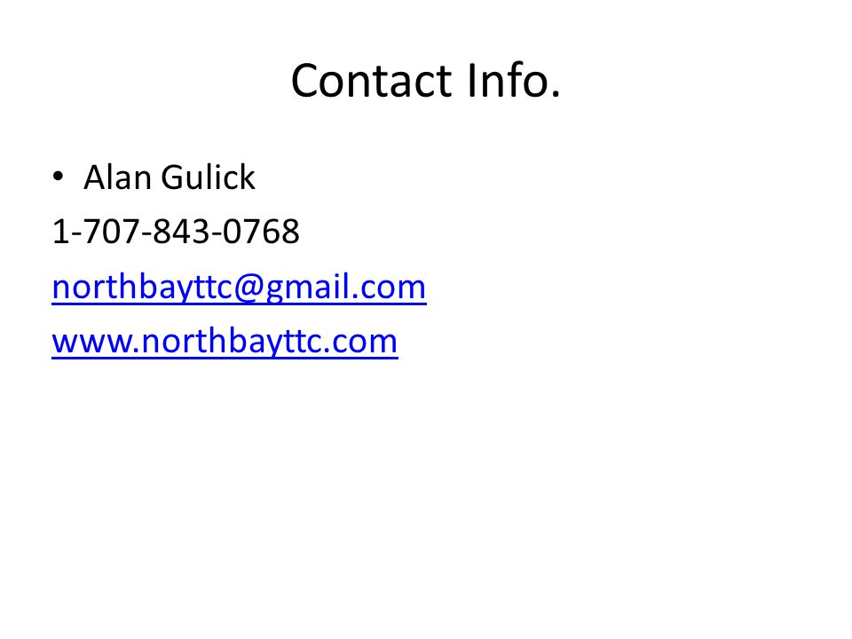 Contact Info. Alan Gulick 1-707-843-0768 northbayttc@gmail.com www.northbayttc.com