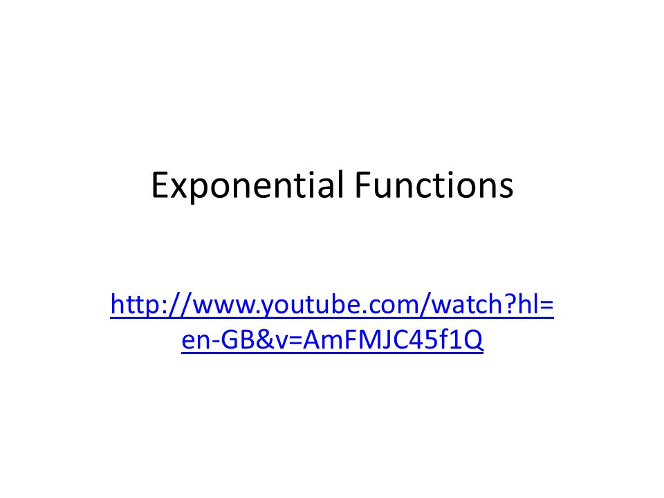 Exponential Functions http://www.youtube.com/watch?hl= en-GB&v=AmFMJC45f1Q