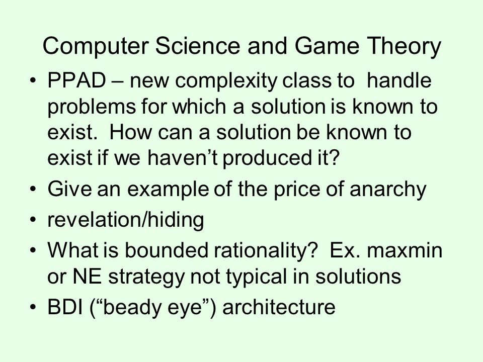 Computer Science and Game Theory PPAD – new complexity class to handle problems for which a solution is known to exist. How can a solution be known to