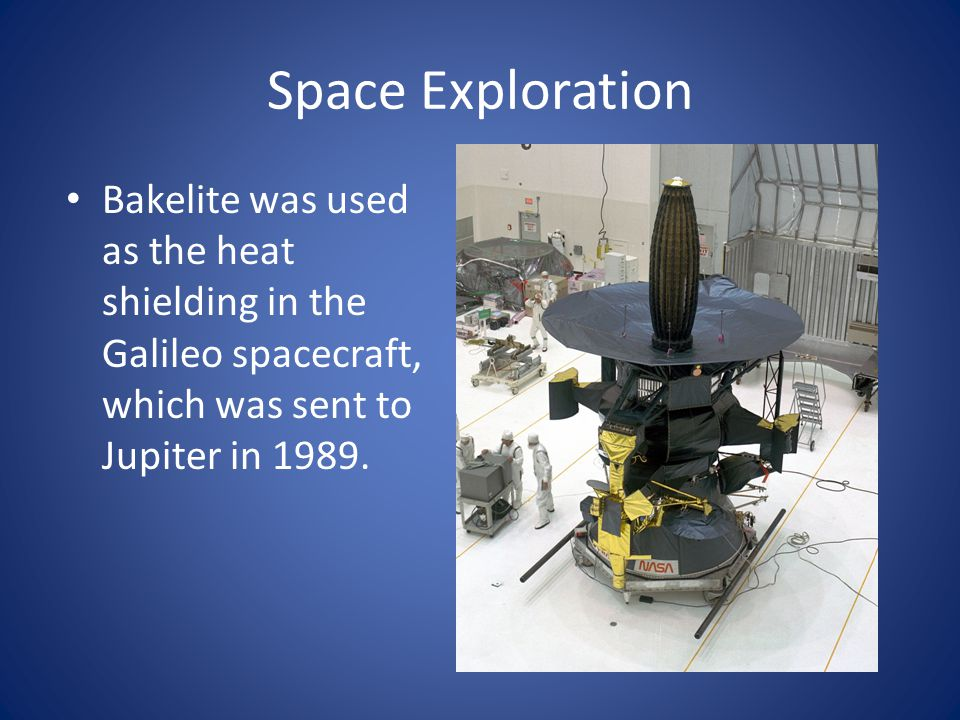 Space Exploration Bakelite was used as the heat shielding in the Galileo spacecraft, which was sent to Jupiter in 1989.