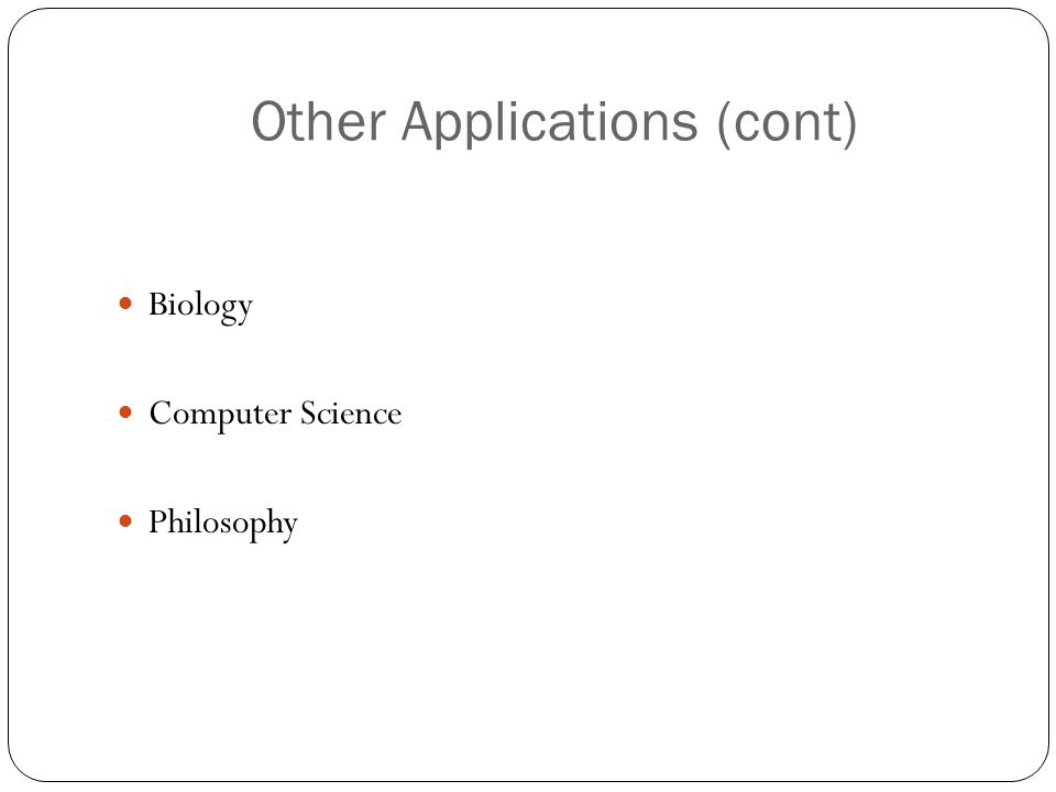Other Applications (cont) Biology Computer Science Philosophy