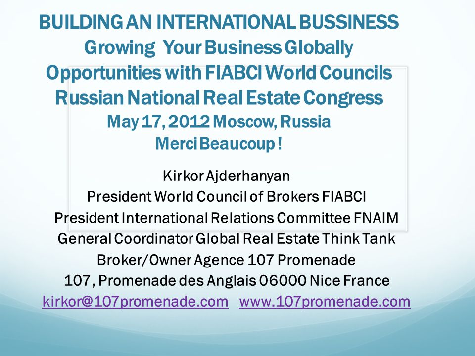 BUILDING AN INTERNATIONAL BUSSINESS Growing Your Business Globally Opportunities with FIABCI World Councils Russian National Real Estate Congress May