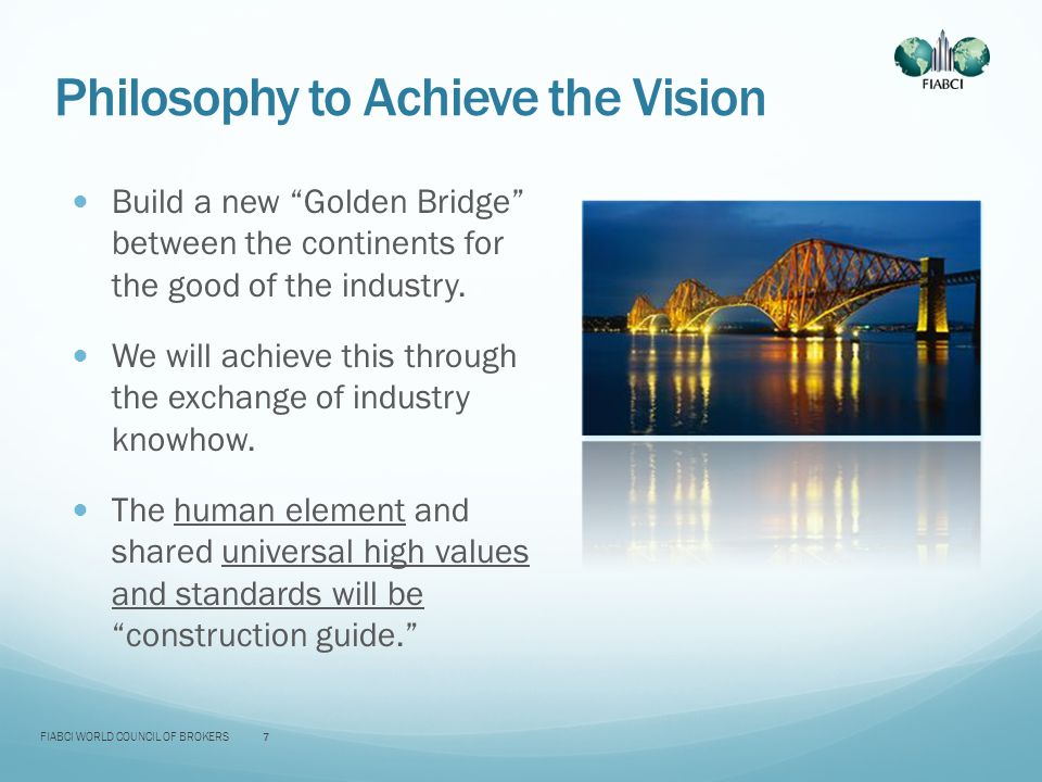 Philosophy to Achieve the Vision Build a new Golden Bridge between the continents for the good of the industry.