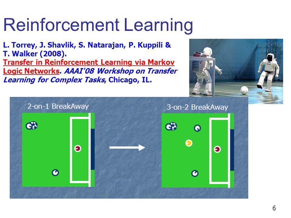 Reinforcement Learning 6 L. Torrey, J. Shavlik, S.
