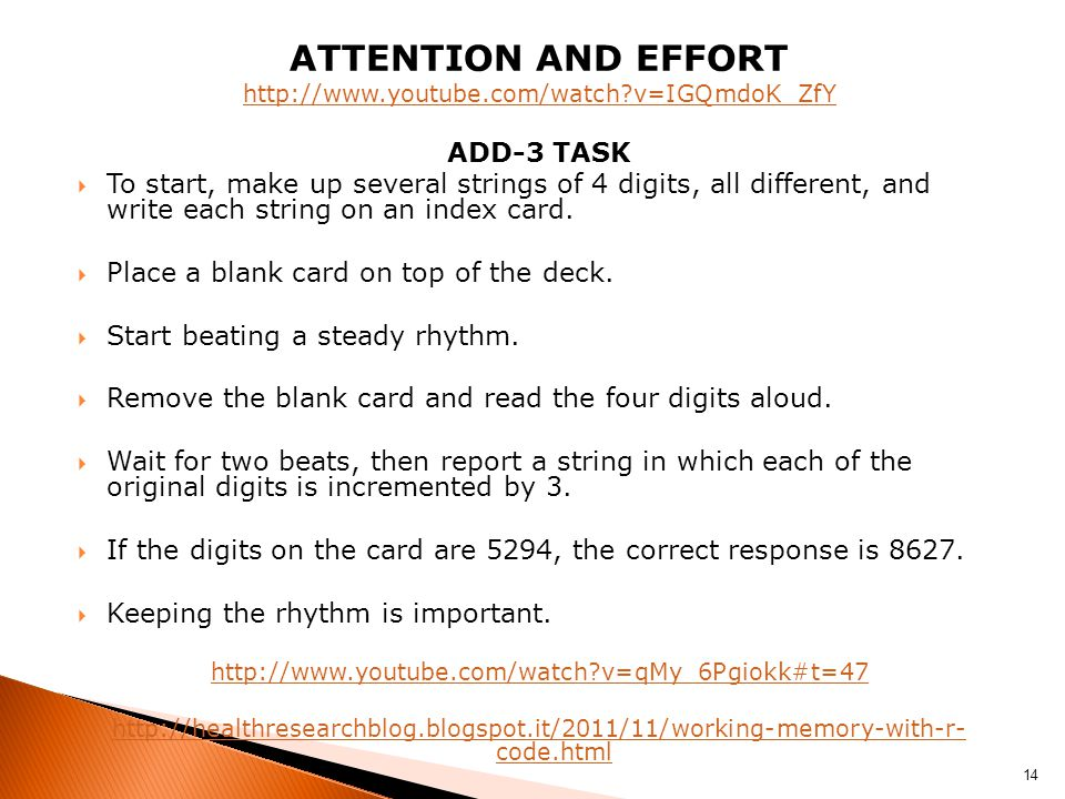ATTENTION AND EFFORT http://www.youtube.com/watch v=IGQmdoK_ZfY ADD-3 TASK  To start, make up several strings of 4 digits, all different, and write each string on an index card.