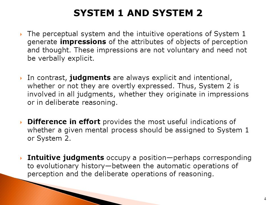 SYSTEM 1 AND SYSTEM 2  The perceptual system and the intuitive operations of System 1 generate impressions of the attributes of objects of perception and thought.