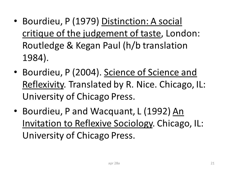 Bourdieu, P (1979) Distinction: A social critique of the judgement of taste, London: Routledge & Kegan Paul (h/b translation 1984). Bourdieu, P (2004)