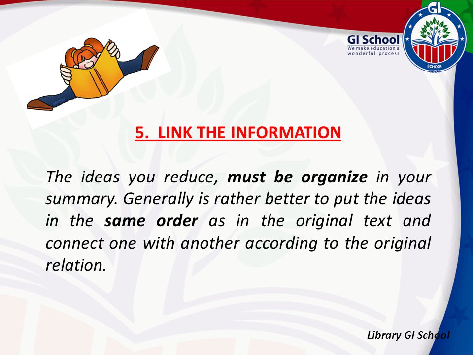 Library GI School 5. LINK THE INFORMATION The ideas you reduce, must be organize in your summary.