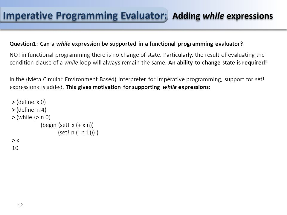 12 Question1: Can a while expression be supported in a functional programming evaluator.