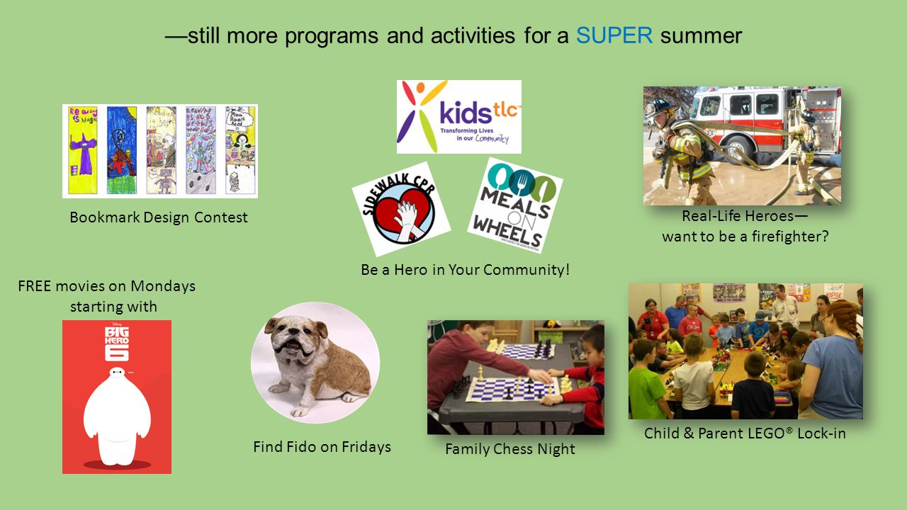 —still more programs and activities for a SUPER summer FREE movies on Mondays starting with Be a Hero in Your Community.