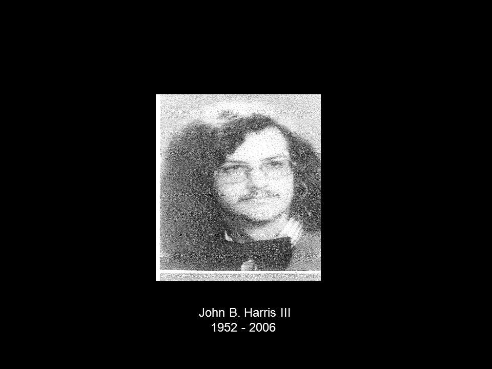 John B. Harris III 1952 - 2006