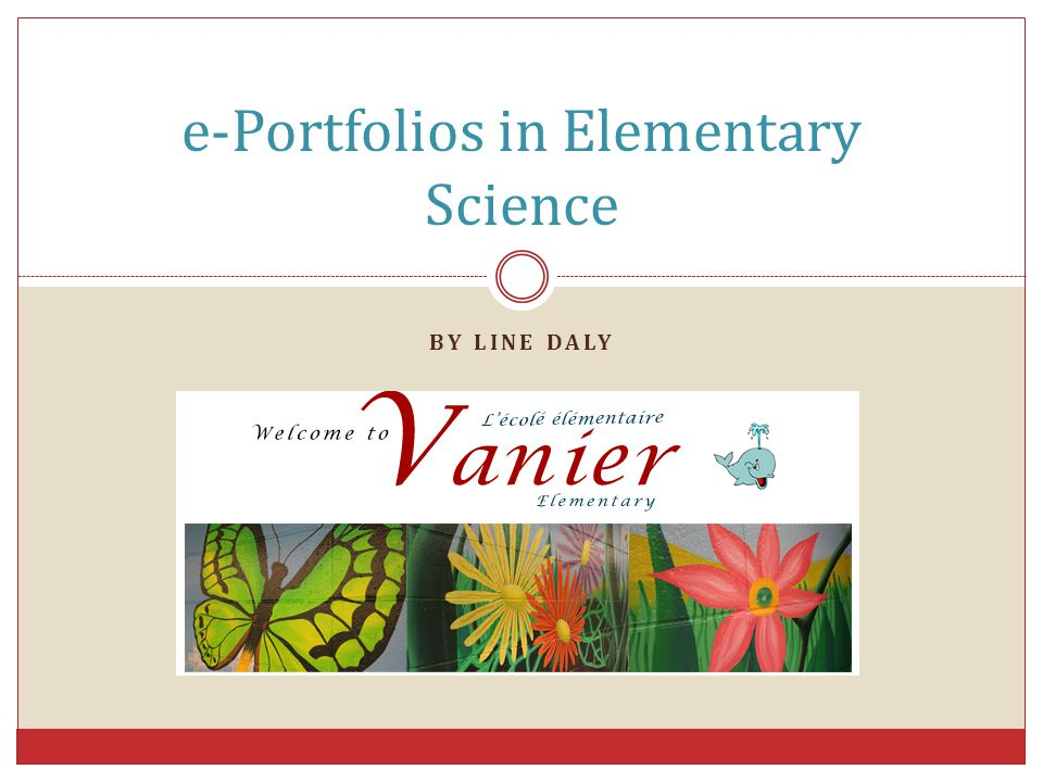 BY LINE DALY e-Portfolios in Elementary Science