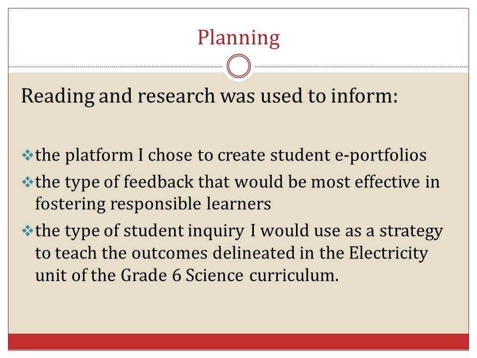 Planning Reading and research was used to inform:  the platform I chose to create student e-portfolios  the type of feedback that would be most effe