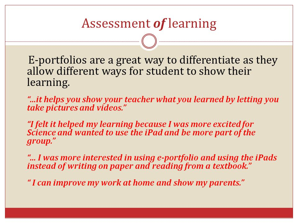 """Assessment of learning E-portfolios are a great way to differentiate as they allow different ways for student to show their learning. """"…it helps you s"""