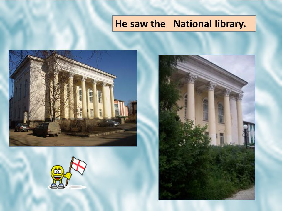 He saw the National library.