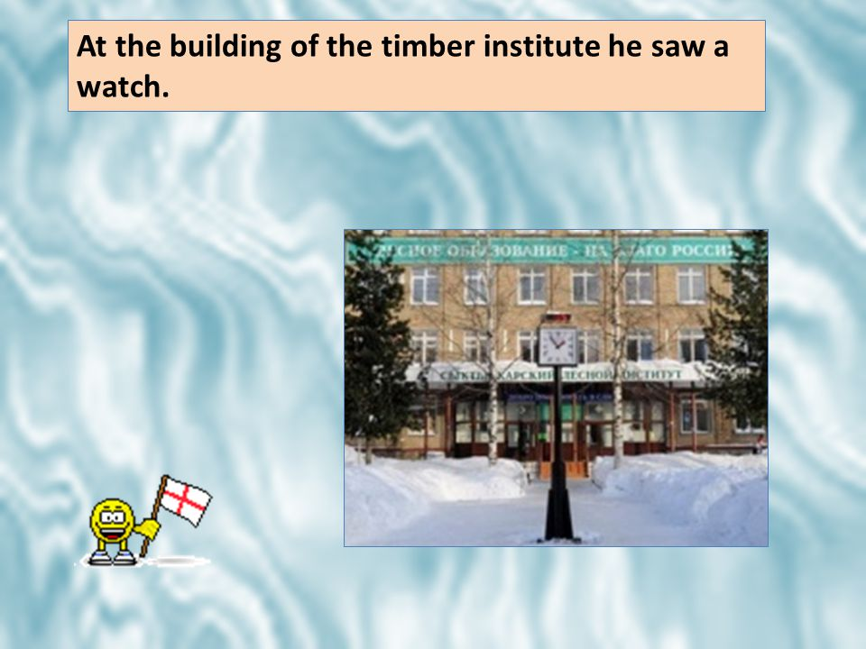 At the building of the timber institute he saw a watch.