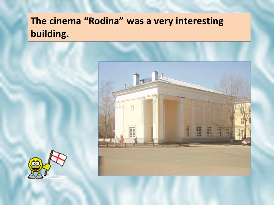 The cinema Rodina was a very interesting building.