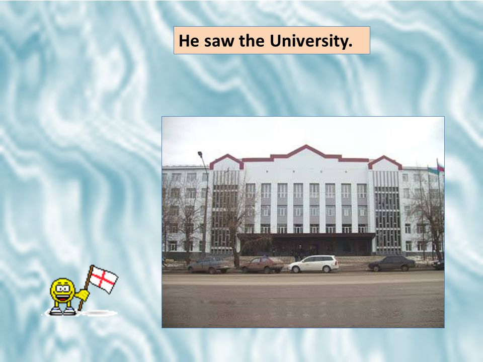 He saw the University.