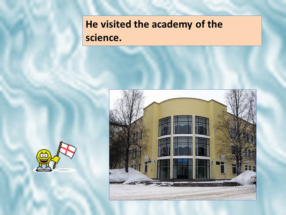 He visited the academy of the science.