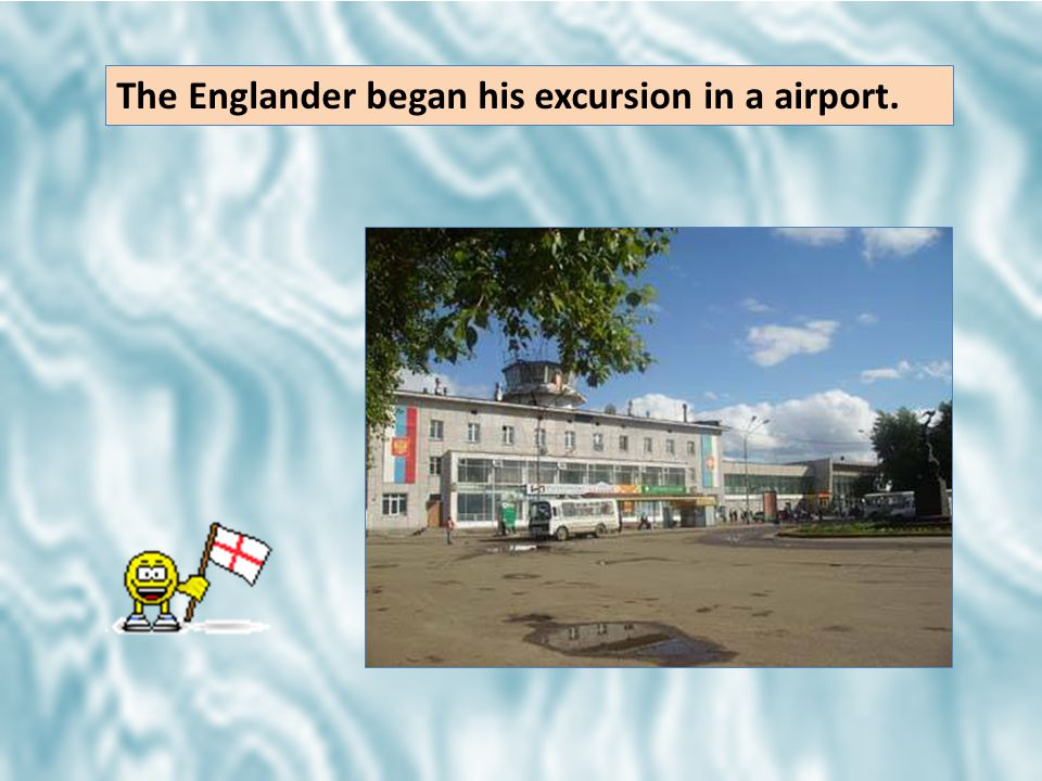 The Englander began his excursion in a airport.