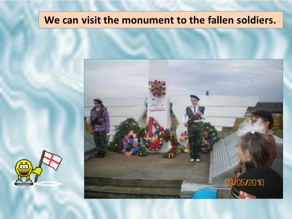 We can visit the monument to the fallen soldiers.