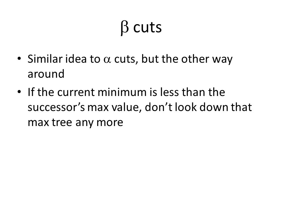  cuts Similar idea to  cuts, but the other way around If the current minimum is less than the successor's max value, don't look down that max tree any more