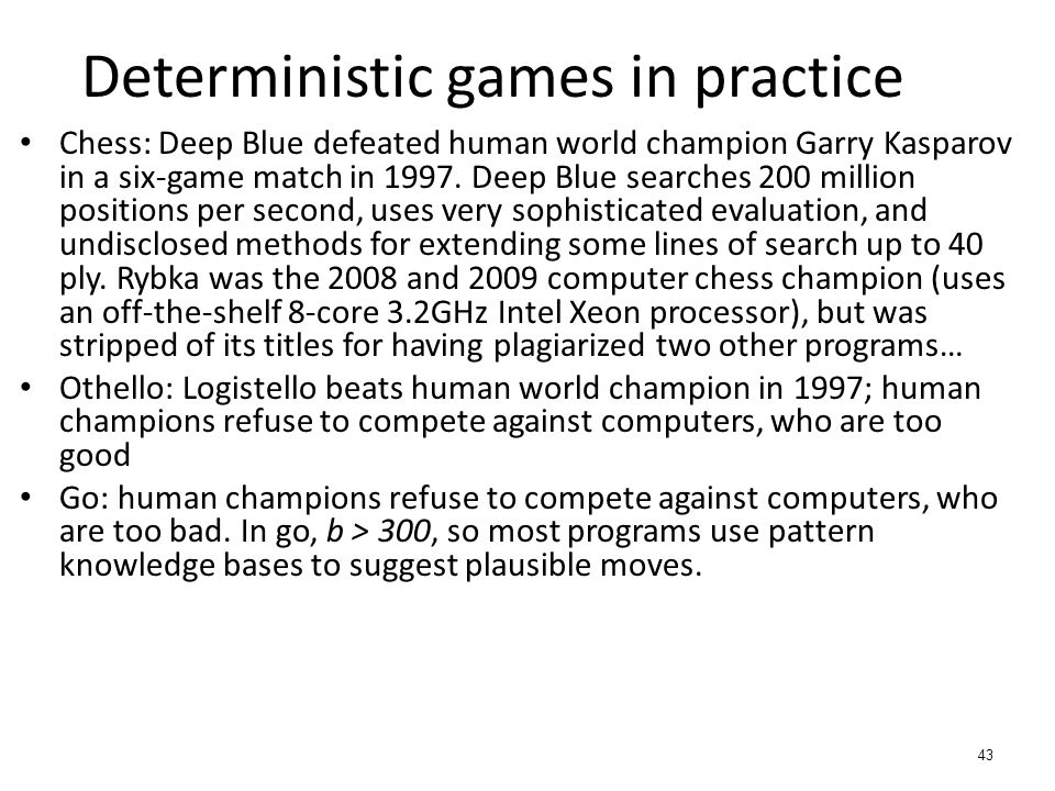 Chess: Deep Blue defeated human world champion Garry Kasparov in a six-game match in 1997.