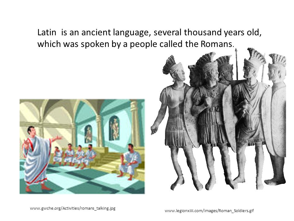 Latin is an ancient language, several thousand years old, which was spoken by a people called the Romans.