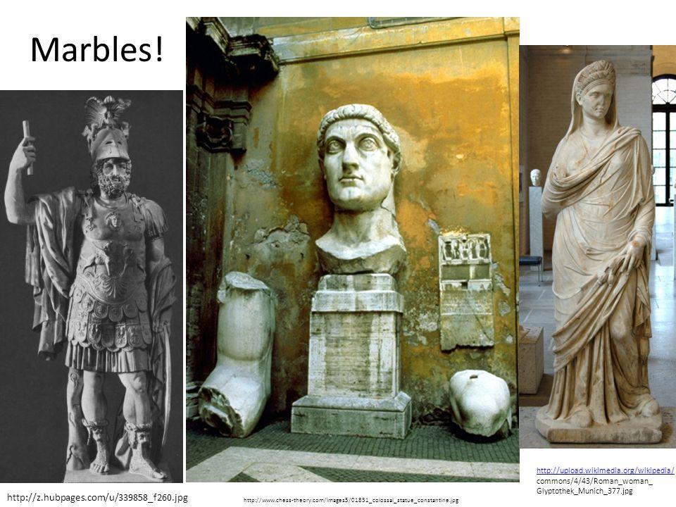 http://z.hubpages.com/u/339858_f260.jpg http://www.chess-theory.com/images5/01831_colossal_statue_constantine.jpg http://upload.wikimedia.org/wikipedia/ commons/4/43/Roman_woman_ Glyptothek_Munich_377.jpg Marbles!