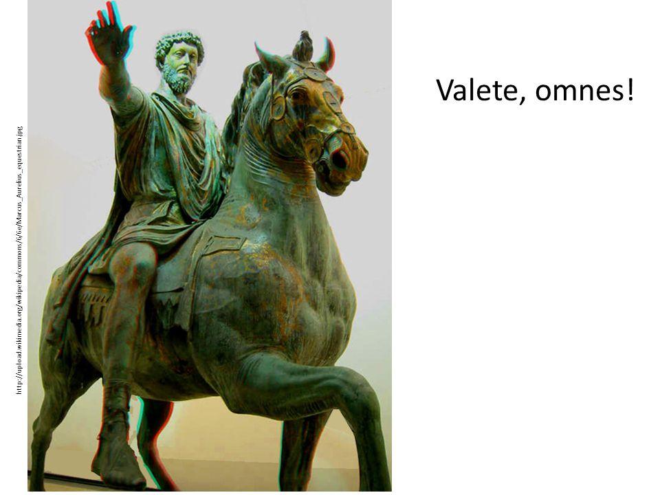 http://upload.wikimedia.org/wikipedia/commons/6/6e/Marcus_Aurelius_equestrian.jpg Valete, omnes!