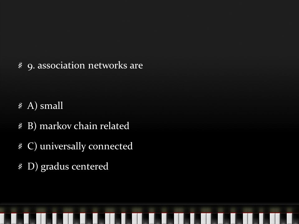 9. association networks are A) small B) markov chain related C) universally connected D) gradus centered