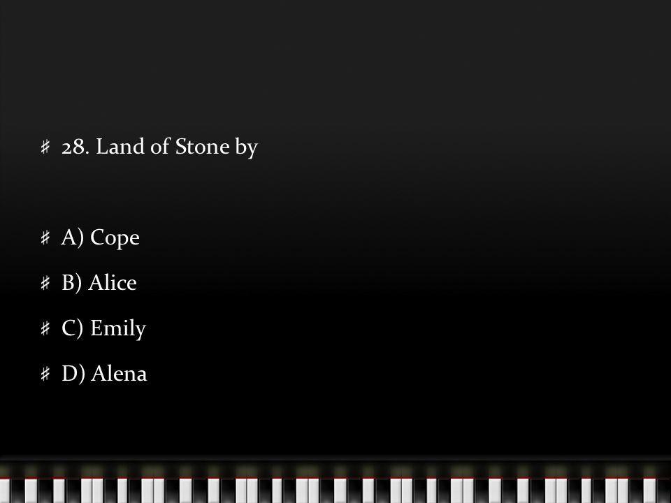 28. Land of Stone by A) Cope B) Alice C) Emily D) Alena
