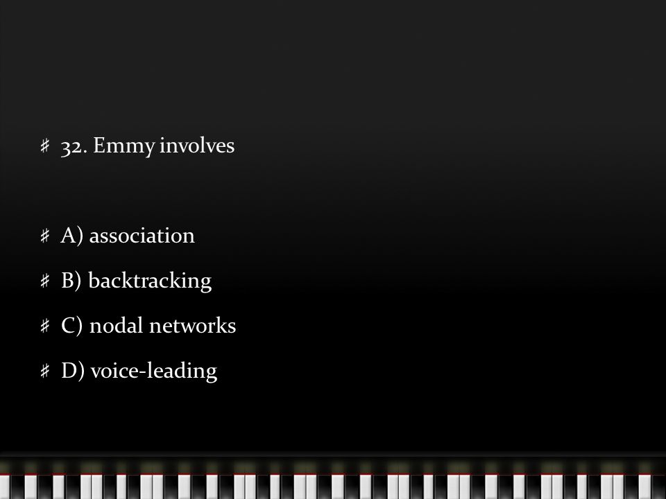 32. Emmy involves A) association B) backtracking C) nodal networks D) voice-leading