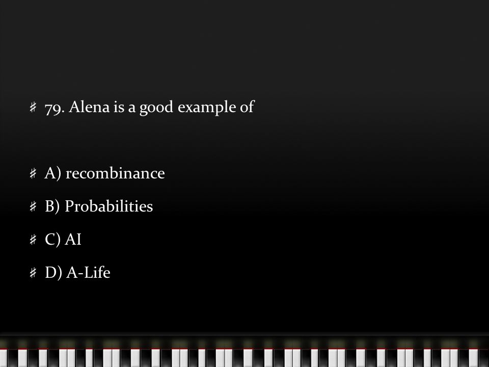 79. Alena is a good example of A) recombinance B) Probabilities C) AI D) A-Life