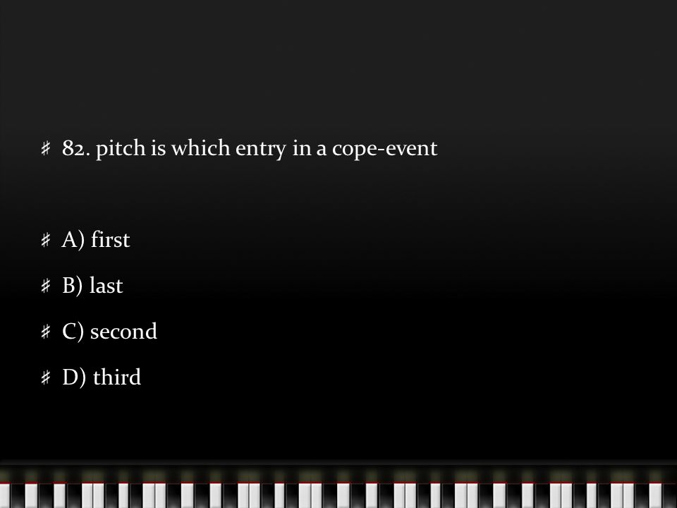 82. pitch is which entry in a cope-event A) first B) last C) second D) third