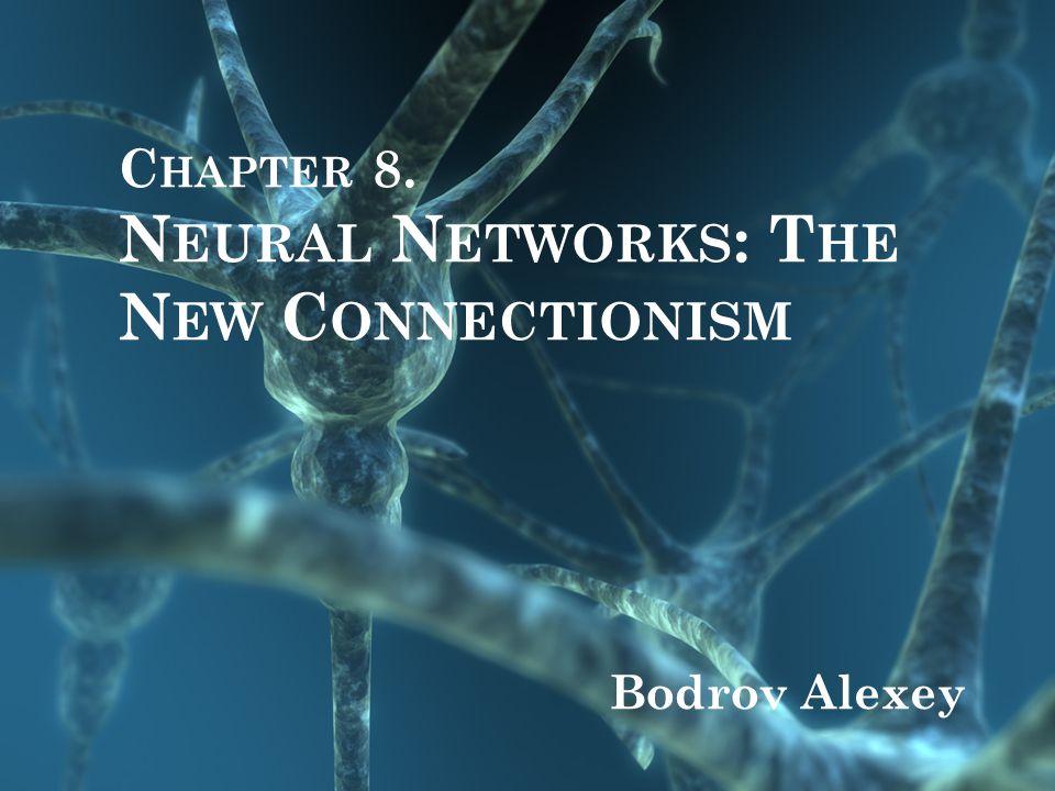 C HAPTER 8. N EURAL N ETWORKS : T HE N EW C ONNECTIONISM Bodrov Alexey