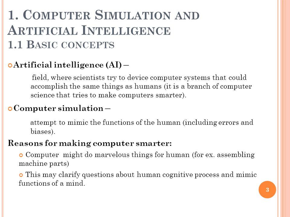 1. C OMPUTER S IMULATION AND A RTIFICIAL I NTELLIGENCE 1.1 B ASIC CONCEPTS Artificial intelligence (AI) – field, where scientists try to device comput